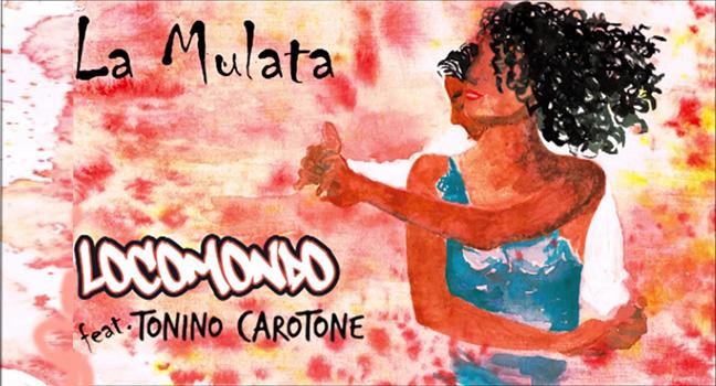 Νέα Συνεργασία | Locomondo Feat. Tonino Carotone – La Mulata