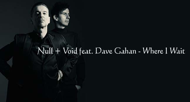 Νέα Συνεργασία & Video Clip | Null + Void feat. Dave Gahan – Where I Wait