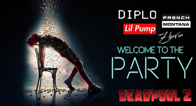Νέα Συνεργασία | Diplo, French Montana & Lil Pump Feat. Zhavia – Welcome To The Party (Deadpool 2 O.S.T.)